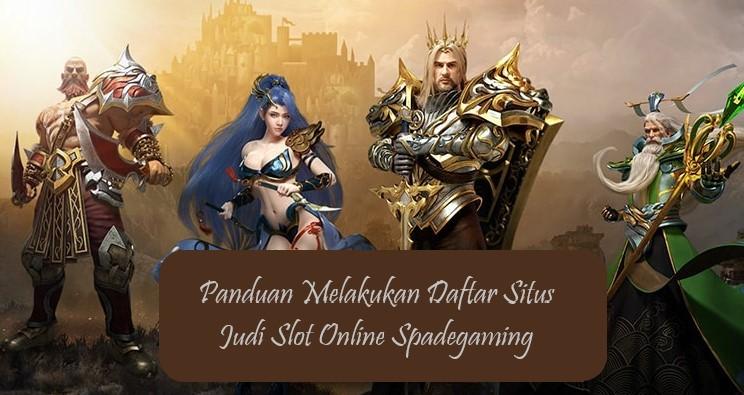 Panduan Melakukan Daftar Situs Judi Slot Online Spadegaming