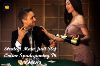 Strategi Main Judi Slot Online Spadegaming Di Indonesia